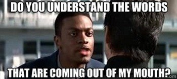 """Do you understand the words that are coming out of my mouth?"" - Chris Tucker"