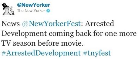 @NewYorker News @NewYorkerFest: Arrested Development coming back for one more TV season before movie. #ArrestedDevelopment #tnyfest